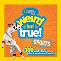 National Geographic Kids Weird but True! Sports: 300 Wacky Facts About Awesome Athletics (Paperback)