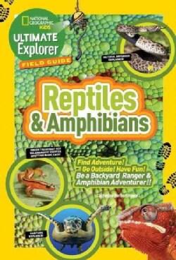Reptiles & Amphibians: Find Adventure! Go Outside! Have Fun! Be a Backyard Ranger & Amphibian Adventurer! (Paperback)