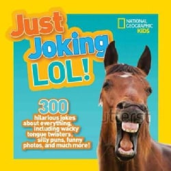 Just Joking LOL!: 300 Hilarious Jokes About Everything, Including Wacky Tongue Twisters, Silly Puns, Funny Photos... (Hardcover)