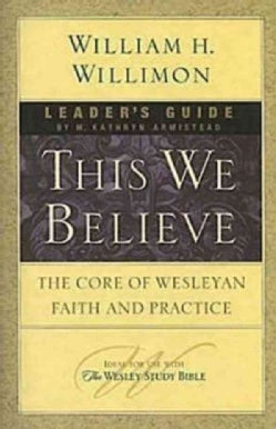 This We Believe: The Core of Wesleyan Faith and Practice (Paperback)