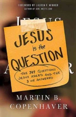 Jesus Is the Question: The 307 Questions Jesus Asked and the 3 He Answered (Paperback)