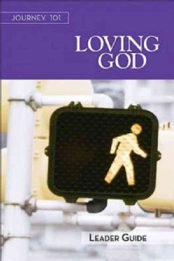 Journey 101 Loving God: Steps to the Life God Intends (Paperback)