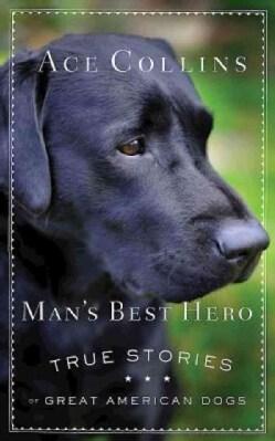 Man's Best Hero: True Stories of Great American Dogs (Paperback)