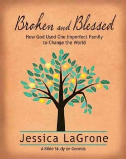 Broken and Blessed: How God Used One Imperfect Family to Change the World: A Bible Study on Genesis (Paperback)