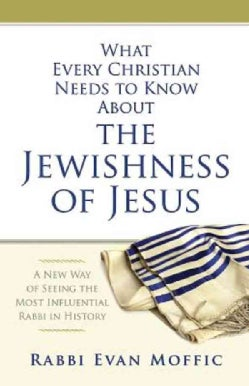 What Every Christian Needs to Know About the Jewishness of Jesus: A New Way of Seeing the Most Influential Rabbi ... (Paperback)