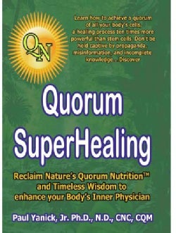 Quorum Superhealing: Reclaim Nature's Quorum Nutrition and Timeless Wisdom to Enhance Your Body's Inner Physician (Paperback)