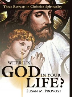 Where Is God in Your Life: Three Retreats in Christian Spirituality (Paperback)
