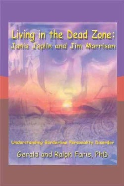 Living in the Dead Zone: Janis Joplin and Jim Morrison: Understanding Borderline Personality Disorder (Paperback)