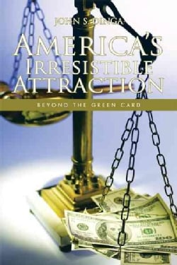 America's Irresistible Attraction: Beyond the Green Card (Paperback)