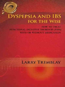 Dyspepsia and Ibs for the Wise: How to Treat Functional Digestive Disorders (Fdds) With or Without Medication (Paperback)