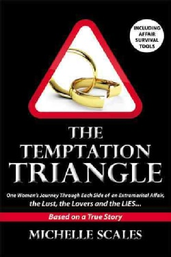 The Temptation Triangle: One Woman's Journey Through Each Side of an Extramarital Affair, the Lust, the Lovers an... (Paperback)
