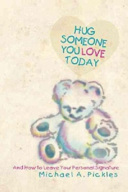 Hug Someone You Love Today: And How to Leave Your Personal Signature (Paperback)
