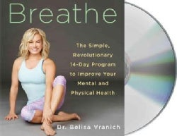 Breathe: The Simple, Revolutionary 14-Day Program to Improve Your Mental and Physical Health (CD-Audio)