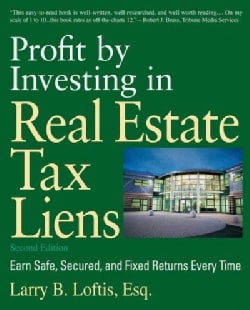 Profit by Investing in Real Estate Tax Liens: Earn Safe, Secured, and Fixed Returns Every Time (Paperback)