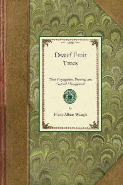 Dwarf Fruit Trees: Their Propagation, Pruning, and General Management (Paperback)