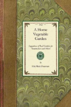 A Home Vegetable Garden: Suggestions of Real Gardens for Homemakers and Others (Paperback)