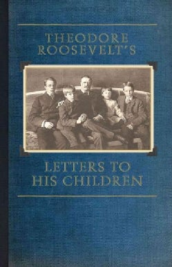 Theodore Roosevelt's Letters to His Children (Paperback)