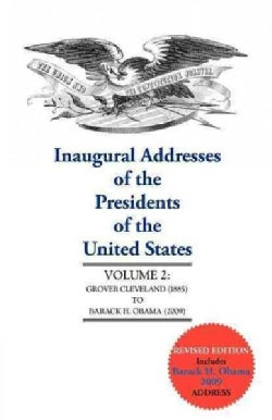 Inaugural Addresses of the Presidents of the United States: Grover Cleveland 1885 to Barack H. Obama 2009 (Paperback)