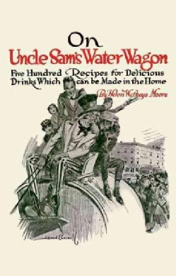 On Uncle Sam's Water Wagon: 500 Recipes for Delicious Drinks, Which Can Be Made at Home (Paperback)