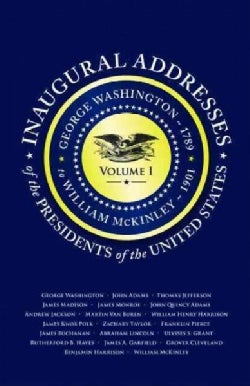 Inaugural Addresses of the Presidents: George Washington 1789 to William Mckinley 1901 (Paperback)