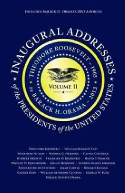 Inaugural Addresses of the Presidents of the United States: Theodore Roosevelt 1905 to Barack H. Obama 2013 (Paperback)