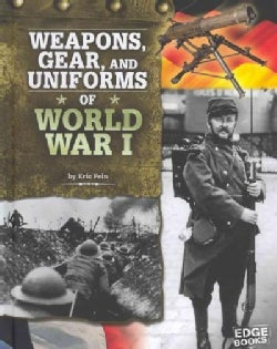 Weapons, Gear, and Uniforms of World War I (Hardcover)