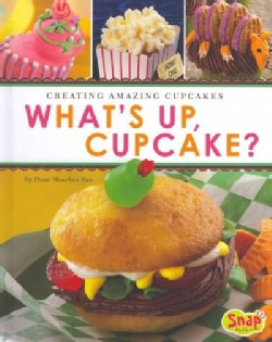 What's Up, Cupcake?: Creating Amazing Cupcakes (Hardcover)