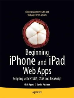 Beginning Iphone & Ipad Web Apps: Scripting with HTML5, CSS3, and JavaScript (Paperback)