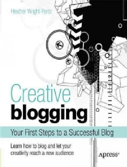 Creative Blogging: Your First Steps to a Successful Blog (Paperback)