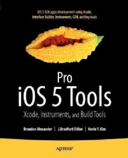 Pro iOS 5 Tools: Xcode Instruments and Build Tools (Paperback)