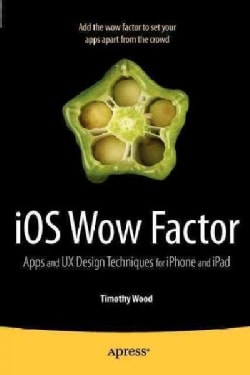 iOS Wow Factor: Apps and UX Design Techniques for iPphone and iPad (Paperback)