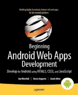 Beginning Android Web Apps Development: Develop for Android Using HTML5, CSS3, and Javascript (Paperback)