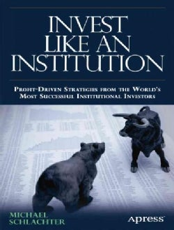 Invest Like an Institution: Profit-Driven Strategies for Funding a Successful Retirement (Paperback)