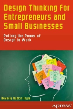 Design Thinking for Entrepreneurs and Small Businesses: Putting the Power of Design to Work (Paperback)