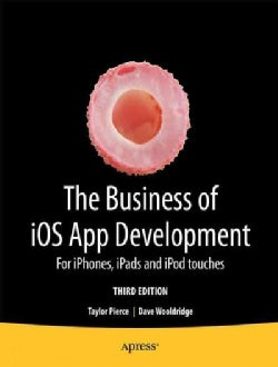 The Business of iOS App Development: For iPphone, iPad and iPod Touches (Paperback)