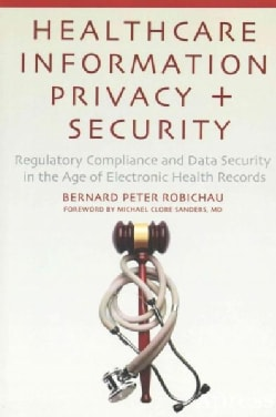 Healthcare Information Privacy and Security: Regulatory Compliance and Data Security in the Age of Electronic Hea... (Paperback)