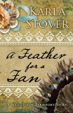 A Feather for a Fan: A Washington Territory Story (Hardcover)