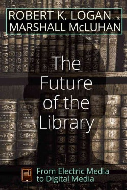 The Future of the Library: From Electric Media to Digital Media (Paperback)