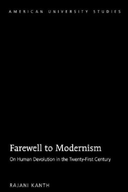 Farewell to Modernism: On Human Devolution in the Twenty-first Century (Hardcover)