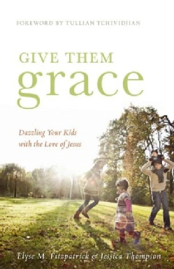 Give Them Grace: Dazzling Your Kids with the Love of Jesus (Paperback)