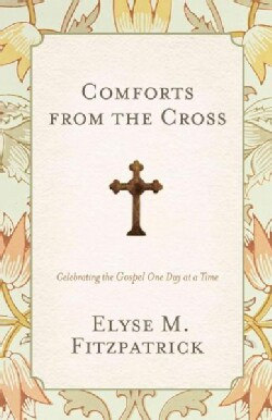Comforts from the Cross: Celebrating the Gospel One Day at a Time (Paperback)