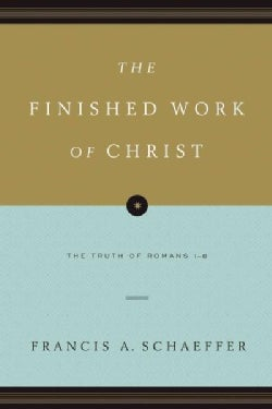 The Finished Work of Christ: The Truth of Romans 1-8 (Paperback)
