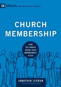 Church Membership: How the World Knows Who Represents Jesus (Hardcover)