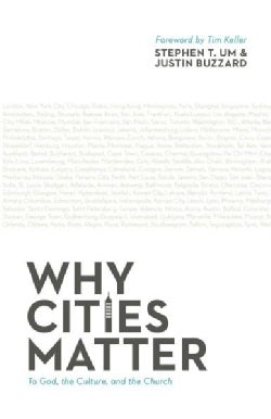 Why Cities Matter: To God, the Culture, and the Church (Paperback)