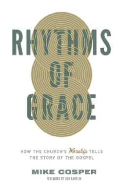 Rhythms of Grace: How the Church's Worship Tells the Story of the Gospel (Paperback)