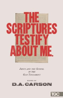The Scriptures Testify About Me: Jesus and the Gospel in the Old Testament (Paperback)