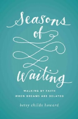 Seasons of Waiting: Walking by Faith When Dreams Are Delayed (Paperback)