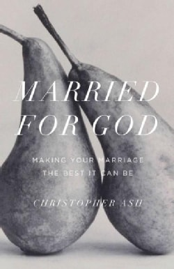 Married for God: Making Your Marriage the Best It Can Be (Paperback)