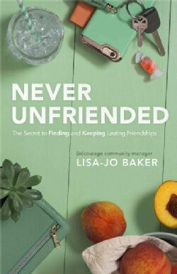 Never Unfriended: The Secret to Finding and Keeping Lasting Friendships (Paperback)
