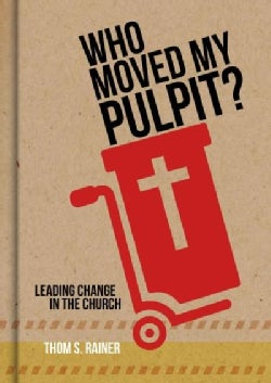 Who Moved My Pulpit?: Leading Change in the Church (Hardcover)